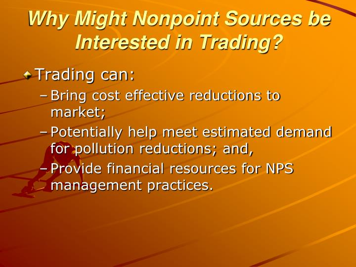 Why Might Nonpoint Sources be Interested in Trading?