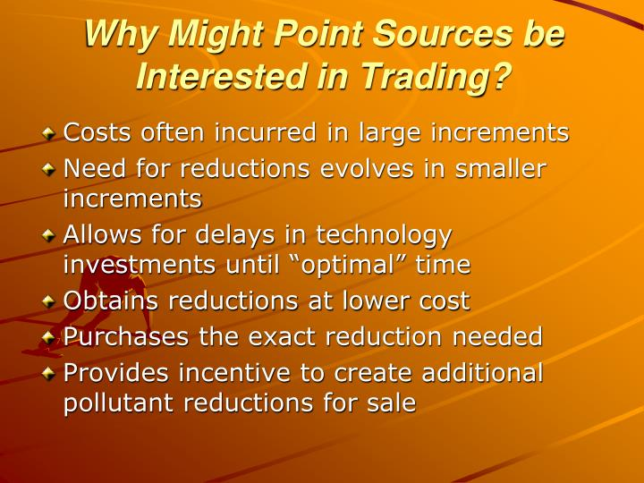 Why Might Point Sources be Interested in Trading?