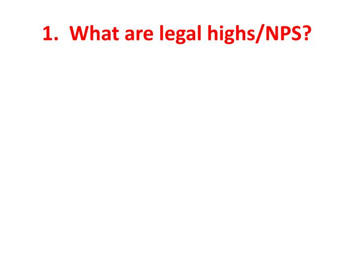 1.  What are legal highs/NPS?