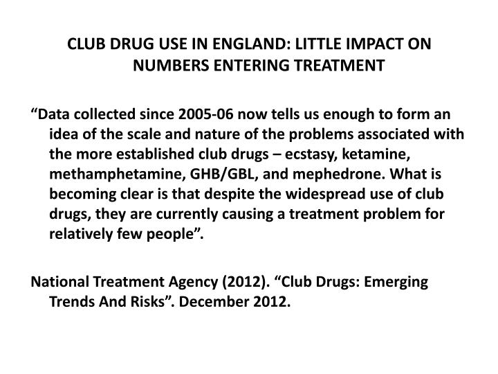 CLUB DRUG USE IN ENGLAND: LITTLE IMPACT ON NUMBERS ENTERING TREATMENT