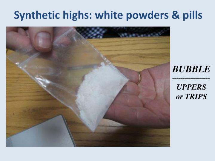 Synthetic highs: white powders & pills