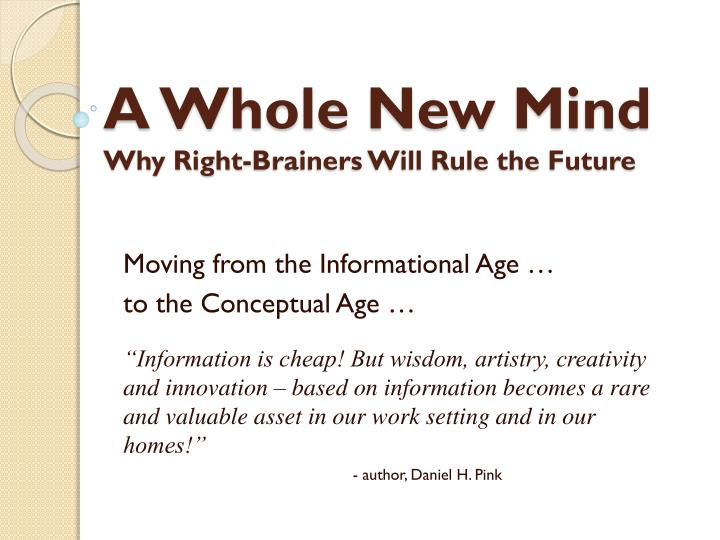A whole new mind why right brainers will rule the future