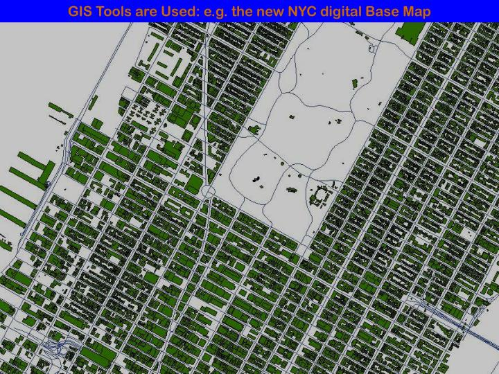 GIS Tools are Used: e.g. the new NYC digital Base Map