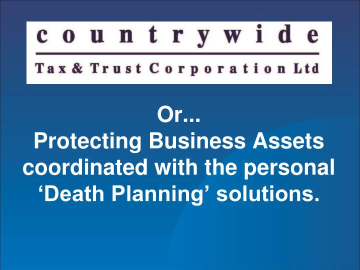 Or protecting business assets coordinated with the personal death planning solutions