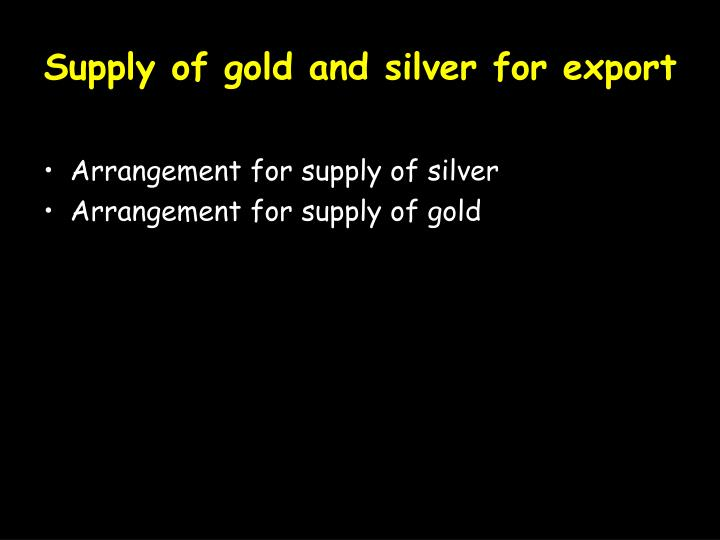 Supply of gold and silver for export