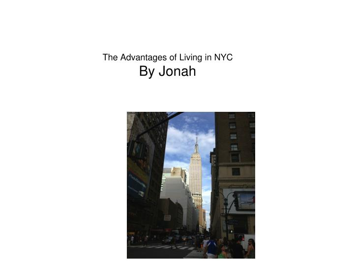 The advantages of living in nyc by jonah
