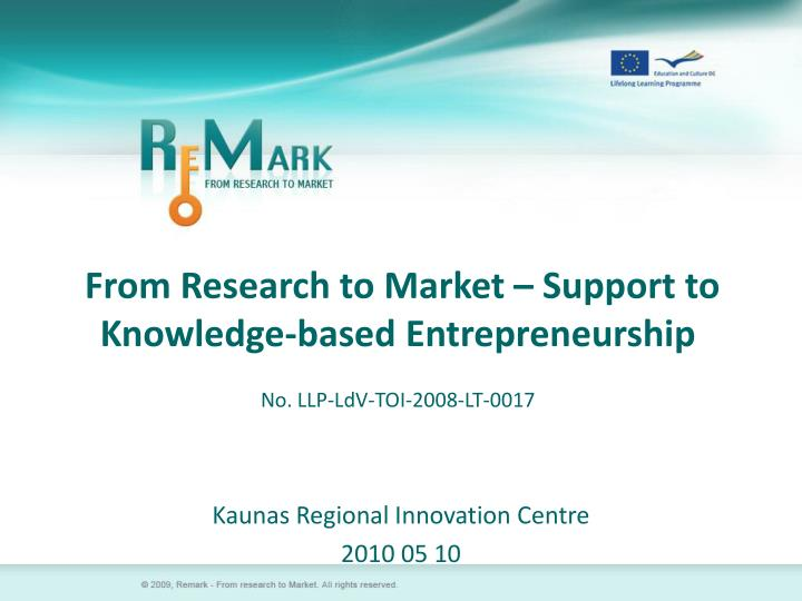 from research to market support to knowledge based entrepreneurship no llp ldv toi 2008 lt 0017