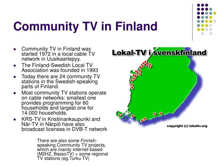 Community TV in Finland was started 1972 in a local cable TV network in Uusikaarlepyy.