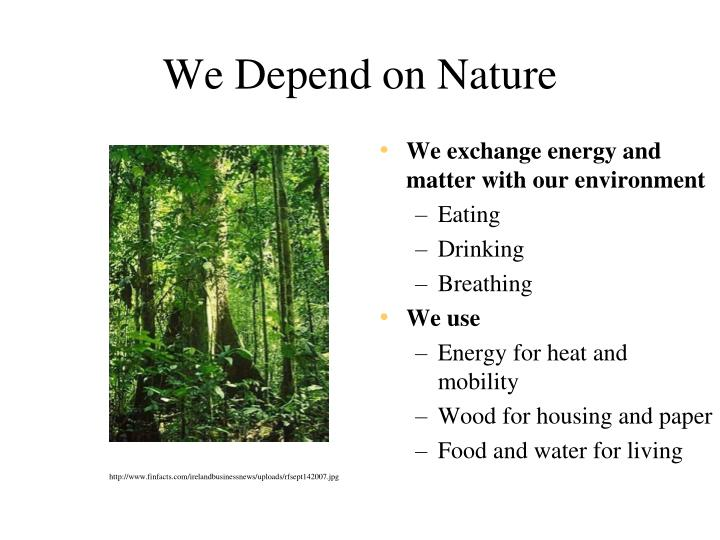 We depend on nature