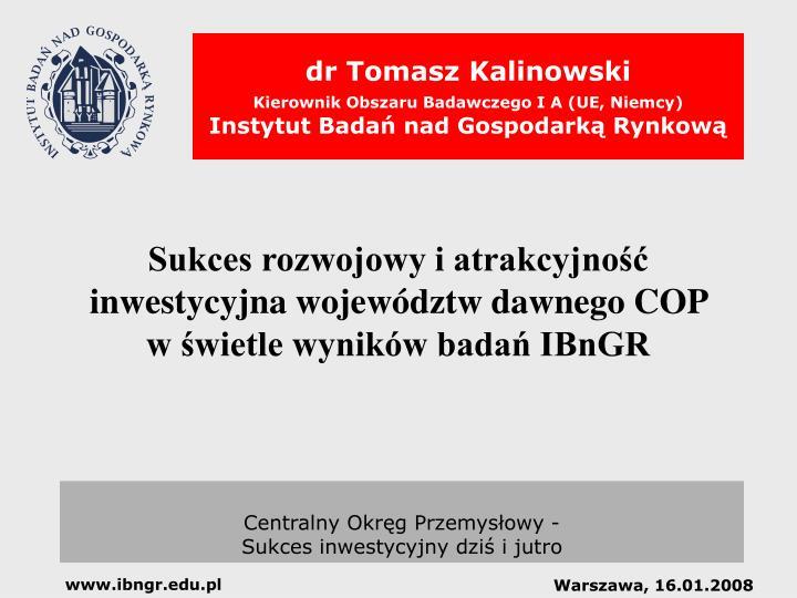 sukces rozwojowy i atrakcyjno inwestycyjna wojew dztw dawnego cop w wietle wynik w bada ibngr n.