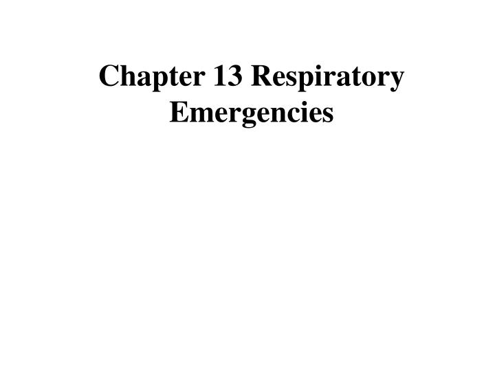 Chapter 13 respiratory emergencies