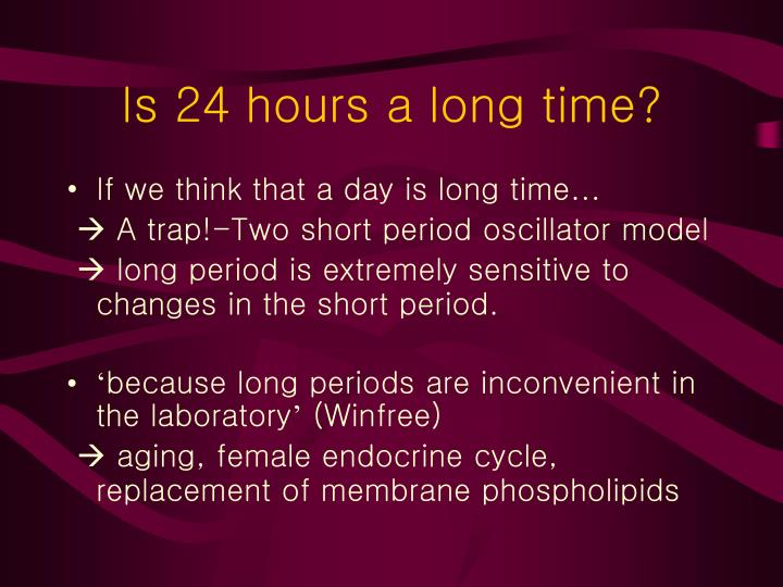 Is 24 hours a long time?