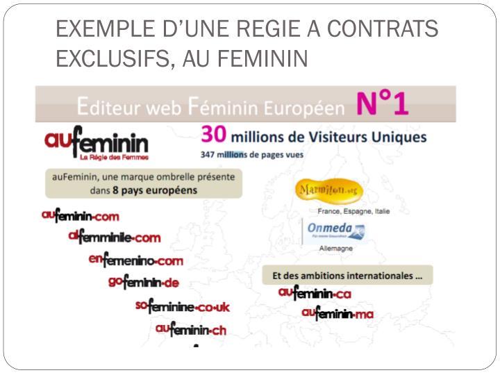 EXEMPLE D'UNE REGIE A CONTRATS EXCLUSIFS, AU FEMININ
