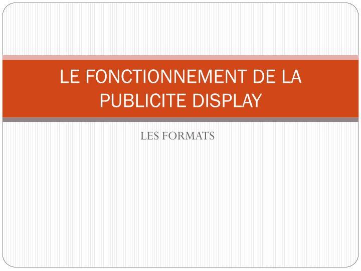 LE FONCTIONNEMENT DE LA PUBLICITE DISPLAY