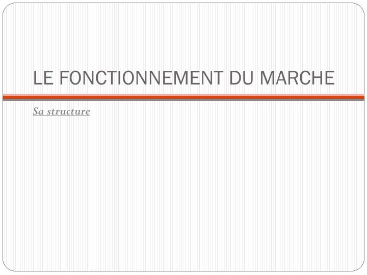 LE FONCTIONNEMENT DU MARCHE