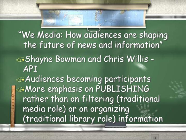 """We Media: How audiences are shaping the future of news and information"""