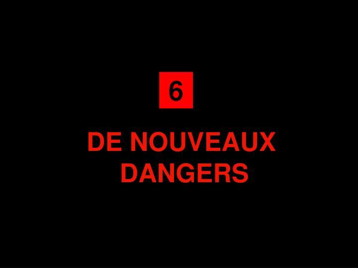 DE NOUVEAUX DANGERS