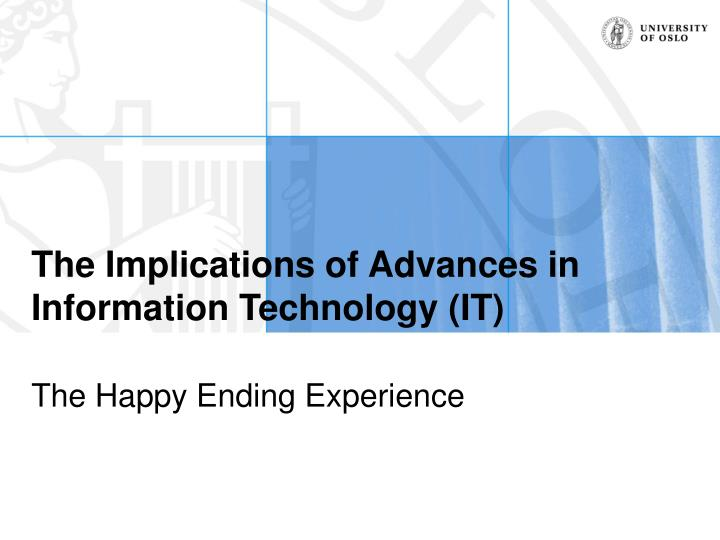 The implications of advances in information technology it