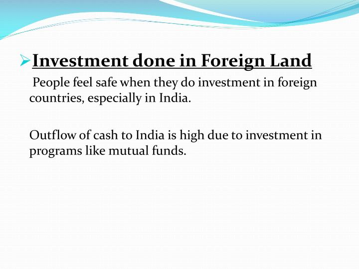Investment done in Foreign Land