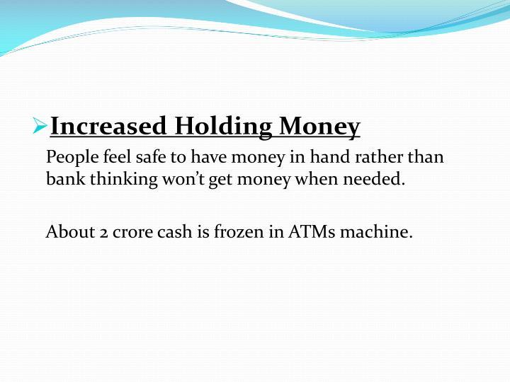 Increased Holding Money