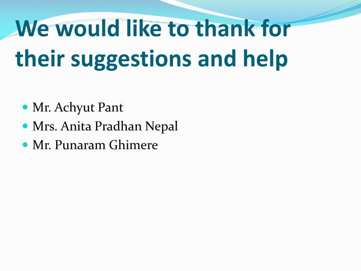 We would like to thank for their suggestions and help
