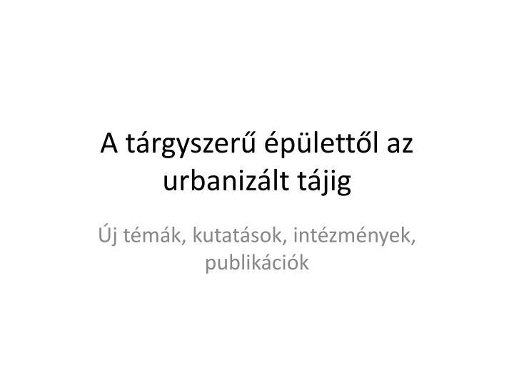 A t rgyszer p lett l az urbaniz lt t jig