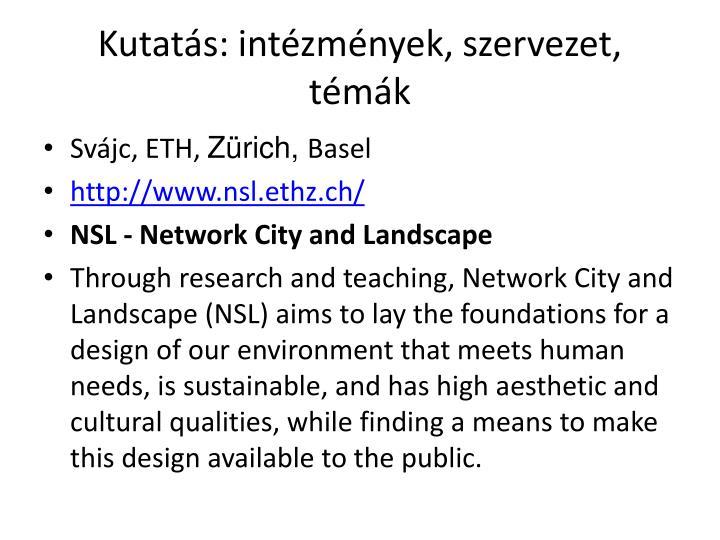 Kutatás: intézmények, szervezet, témák