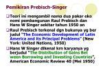 pemikiran prebisch singer