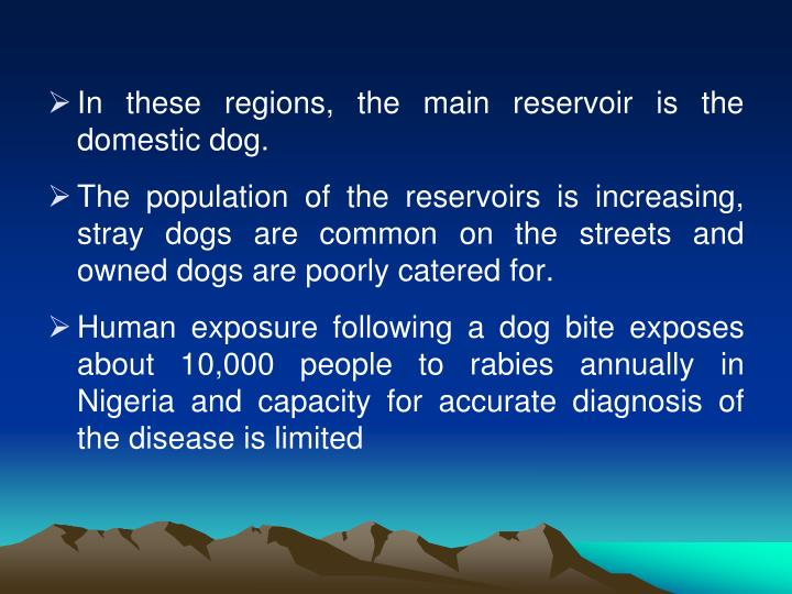 In these regions, the main reservoir is the domestic dog.