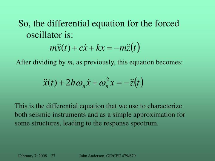 So, the differential equation for the forced oscillator is: