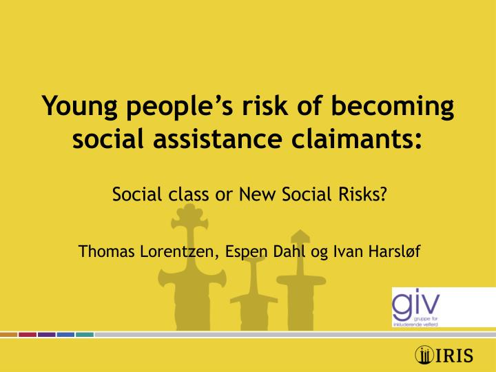 Young people s risk of becoming social assistance claimants