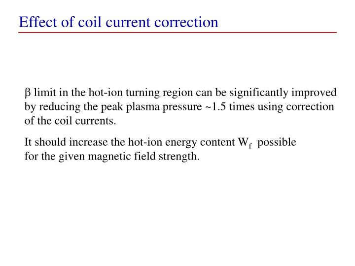 Effect of coil current correction
