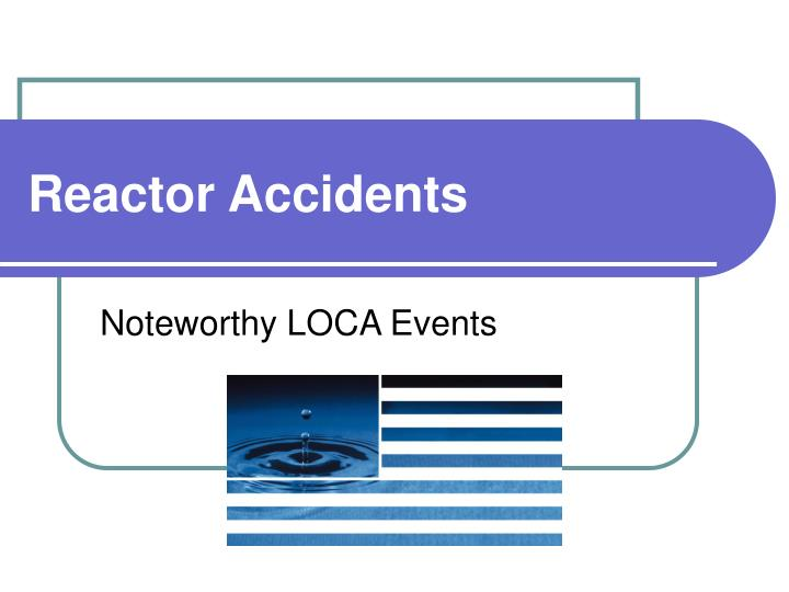Reactor accidents