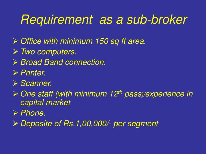 Requirement  as a sub-broker