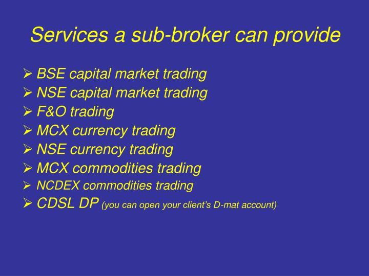 Services a sub broker can provide