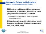 network driver initialization network driver instantiation continued