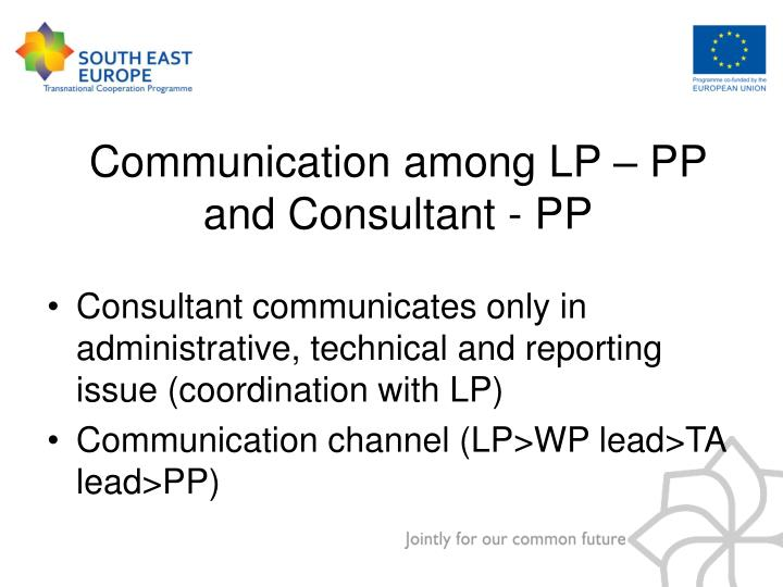 Consultant communicates only in administrative, technical and reporting issue (coordination with LP)