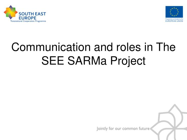 Communication and roles in the see sarma project