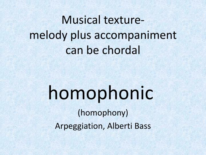 Musical texture melody plus accompaniment can be chordal