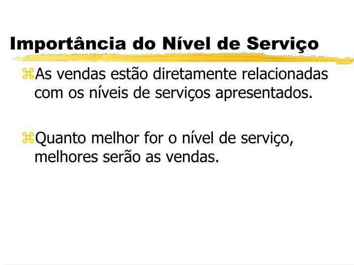 As vendas estão diretamente relacionadas com os níveis de serviços apresentados.