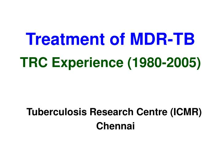 treatment of mdr tb trc experience 1980 2005 n.