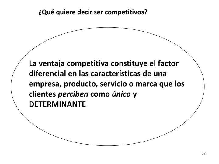 ¿Qué quiere decir ser competitivos?
