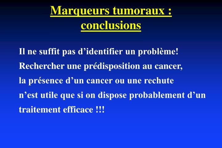 Marqueurs tumoraux : conclusions