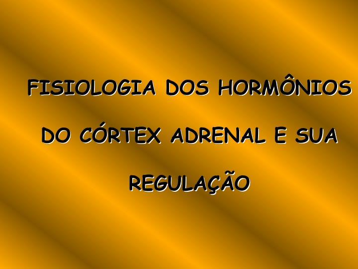 Fisiologia dos horm nios do c rtex adrenal e sua regula o