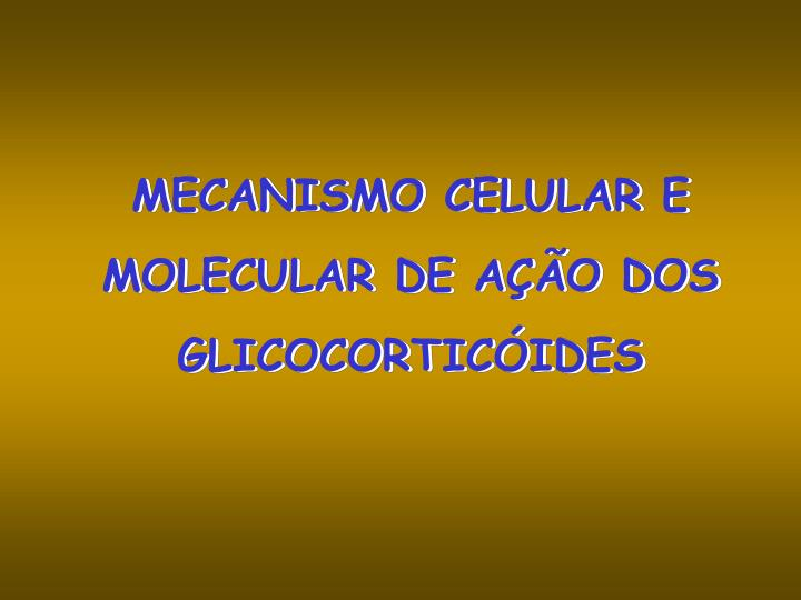 MECANISMO CELULAR E MOLECULAR DE AÇÃO DOS GLICOCORTICÓIDES