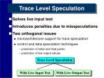 trace level speculation