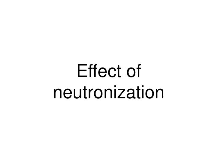 Effect of neutronization