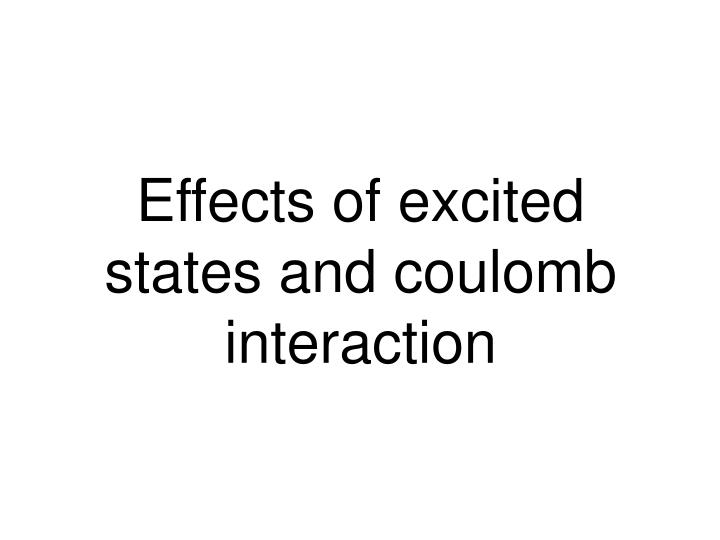 Effects of excited states and coulomb interaction