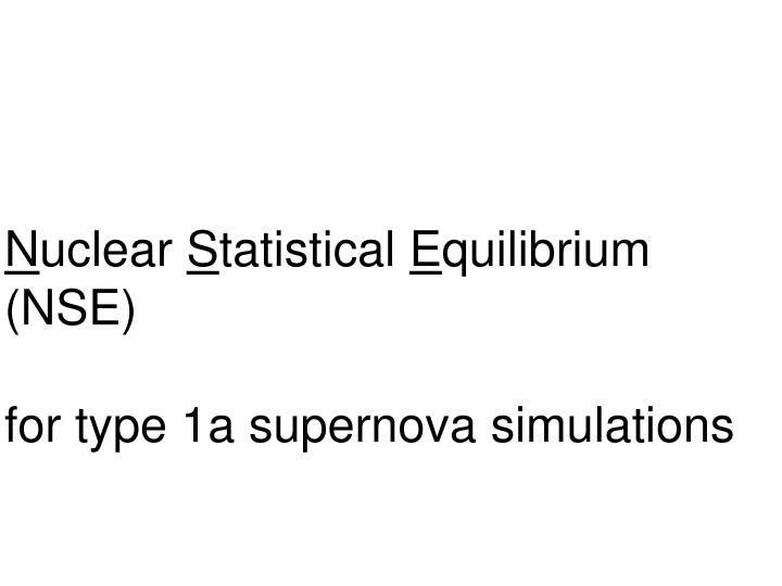 N uclear s tatistical e quilibrium nse for type 1a supernova simulations