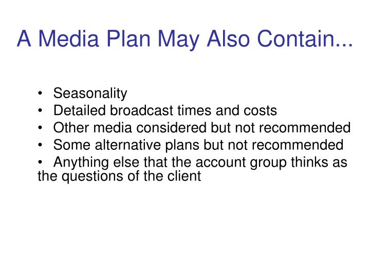 A Media Plan May Also Contain...